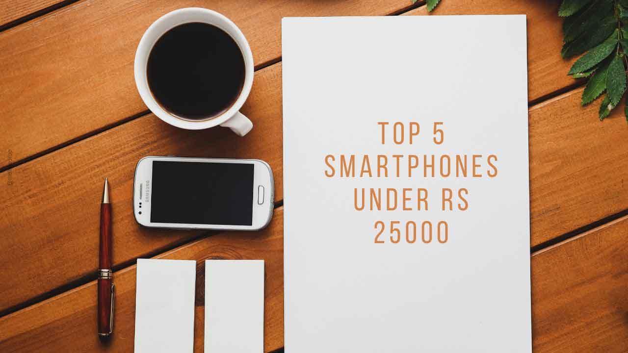 Smartphones Under Rs 25000